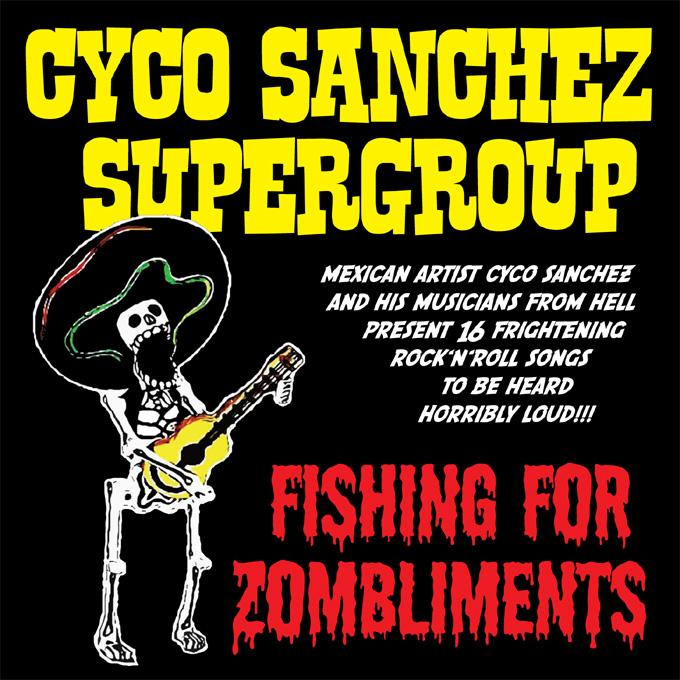 "Cyco Sanchez Supergroup - ""Fishing For Zombliments"""