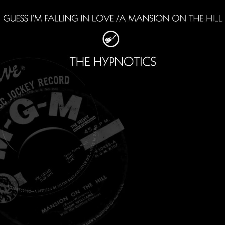The Hypnotics - Guess I'm Falling In Love/ A Mansion On Th